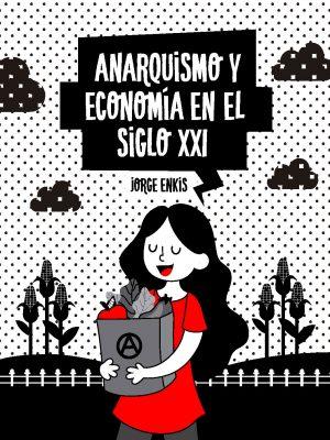Anarquismo y economía en siglo XXI - Jorge Enkis
